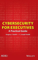 Cybersecurity for Executives : A Practical Guide - Gregory J. Touhill