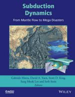 Subduction Dynamics : From Mantle Flow to Mega Disasters