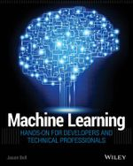 Machine Learning : Hands-On for Developers and Technical Professionals - Jason Bell