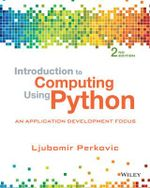 Introduction to Computing Using Python : An Application Development Focus - Ljubomir Perkovic