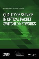 Quality of Service in Optical Packet Switched Networks : IEEE Press Series on Information and Communication Networks Security - Akbar G. Rahbar