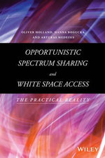Opportunistic Spectrum Sharing and White Space Access : The Practical Reality - Oliver Holland