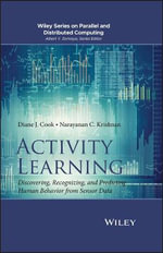 Activity Learning : Discovering, Recognizing, and Predicting Human Behavior from Sensor Data - Diane J. Cook