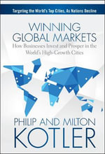 The Winning Global Markets : How Businesses Invest and Prosper in the World's High-Growth Cities - Philip Kotler
