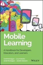 Mobile Learning : A Handbook for Developers, Educators, and Learners - Scott McQuiggan