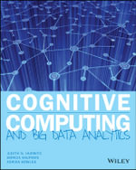 Cognitive Computing and Big Data Analytics : Implementing Big Data Machine Learning Solutions - Judith Hurwitz