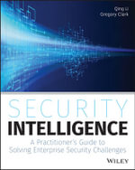 Security Intelligence : A Practitioner's Guide to Solving Enterprise Security Challenges - Qing Li