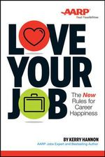 Love Your Job : The New Rules of Career Happiness - Kerry Hannon