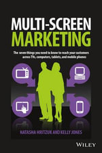 Multi-Screen Marketing : The Seven Things You Need to Know to Reach Your Customers Across TVs, Computers, Tablets, and Mobile Phones - Natasha Hritzuk