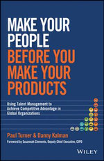 Make Your People Before you Make Your Products : Using Talent Management to Achieve Competitive Advantage in Global Organizations - Danny Kalman