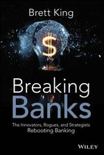 Breaking Banks : The Innovators, Rogues, and Strategists Rebooting Banking - Brett King