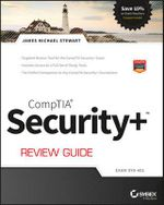 CompTIA Security + Review Guide : Exam SY0-401 - James M. Stewart