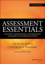 Assessment Essentials : Planning, Implementing, and Improving Assessment in Higher Education - Trudy W. Banta