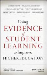 Using Assessment Evidence to Improve Higher Education : Using Evidence of Learning Effectively - George D. Kuh