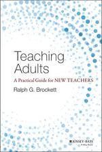 Teaching Adults : A Practical Guide for New Teachers - Ralph G. Brockett