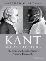Kant and Applied Ethics : The Uses and Limits of Kant's Practical Philosophy - Matthew C. Altman