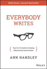 The Everybody Writes : Your Go-to Guide to Creating Ridiculously Good Content - Ann Handley