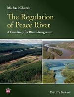 The Regulation of Peace River : A Case Study for River Management - Michael Church