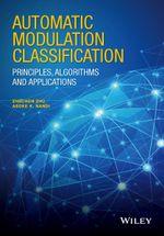 Automatic Modulation Classification : Principles, Algorithms and Applications - Asoke Kumar Nandi
