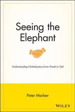 Seeing the Elephant : Understanding Globalization from Trunk to Tail - Peter Marber