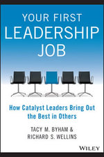 Your First Leadership Job : How Catalyst Leaders Bring Out the Best in Others - Tacy M. Byham