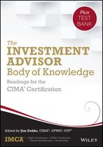 The Investment Advisor Body of Knowledge + Test Bank : Readings for the CIMA Certification - IMCA