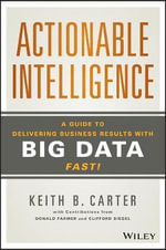 Actionable Intelligence : A Guide to Delivering Business Results with Big Data Fast! - Keith B. Carter