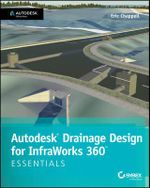 Autodesk Drainage Design for Infraworks 360 Essentials : Autodesk Official Press - Eric Chappell