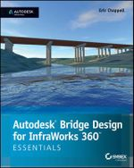 Autodesk Bridge Design for Infraworks 360 Essentials : Autodesk Official Press - Eric Chappell