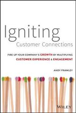 Igniting Customer Connections : Fire Up Your Company's Growth by Multiplying Customer Experience & Engagement - Andrew Frawley