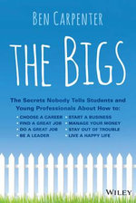 The Bigs : The Secrets Nobody Tells Students and Young Professionals About How to Find a Great Job, Do a Great Job, be a Leader, Start a Business, Stay out of Trouble, and Live A Happy Life - Ben Carpenter