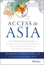 Access to Asia : Your Multicultural Guide to Building Trust, Inspiring Respect, and Creating Long-Lasting Business Relationships - Sharon Schweitzer