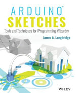Arduino Sketches : Tools and Techniques for Programming Wizardry - James A. Langbridge