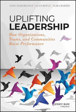 Uplifting Leadership : How Organizations, Teams, and Communities Raise Performance - Andy Hargreaves