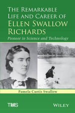 The Remarkable Life and Career of Ellen Swallow Richards : Pioneer in Science and Technology - Pamela  C. Swallow
