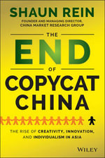 The End of Copycat China : The Rise of Creativity, Innovation, and Individualism in Asia - Shaun Rein
