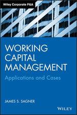 Working Capital Management : Applications and Case Studies - James Sagner