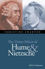 The Virtue Ethics of Hume and Nietzsche : New Directions in Ethics - Christine Swanton