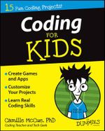 Coding For Kids For Dummies : For Kids For Dummies - Camille McCue