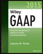 Wiley GAAP 2015 : Interpretation and Application of Generally Accepted Accounting Principles 2015 - Joanne M. Flood