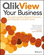 QlikView Your Business : An Expert Guide to Business Discovery with QlikView and Qlik Sense - Oleg Troyansky