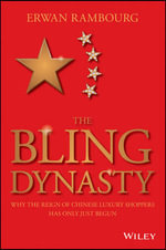 The Bling Dynasty : Why the Reign of Chinese Luxury Shoppers Has Only Just Begun - Erwan Rambourg