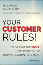 Your Customer Rules! : Delivering the ME2B Experiences That Today's Customers Demand - Bill Price