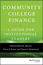 Community College Finance : A Guide for Institutional Leaders - Christopher M. Mullin