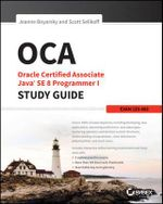 OCA: Oracle Certified Associate Java SE 8 Programmer I Study Guide : Exam 1Z0-808 - Jeanne Boyarsky
