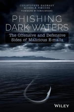 Phishing Dark Waters : The Offensive and Defensive Sides of Malicious Emails - Christopher Hadnagy
