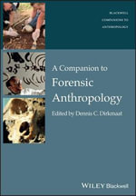 A Companion to Forensic Anthropology : Wiley Blackwell Companions to Anthropology