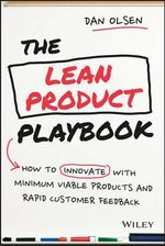 The Lean Product Playbook : How to Innovate with Minimum Viable Products and Rapid Customer Feedback - Dan Olsen