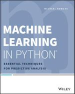 Machine Learning in Python : Essential Techniques for Predictive Analysis - Michael Bowles
