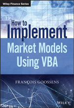 How to Implement Market Models Using VBA : The Wiley Finance Series - Francois Goossens